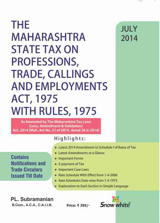 THE MAHARASHTRA STATE TAX ON PROFESSIONS, TRADE, CALLINGS AND EMPLOYMENTS ACT, 1975 WITH RULES, 1975
