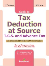 Guide to TAX DEDUCTION AT SOURCE T.C.S AND ADVANCE TAX