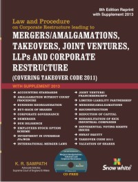 Law and Procedure on Corporate Restructure leading to MERGERS/AMALGAMATIONS, TAKEOVERS, JOINT VENTURES LLPS & CORPORATE RESTRUCTURE WITH SUPPLEMENT 2013